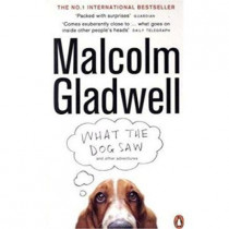 What the Dog Saw: And Other Adventures by Malcolm Gladwell, 9780141047980