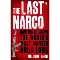 The Last Narco: Hunting El Chapo, The World's Most-Wanted Drug Lord by Malcolm Beith, 9780141048390