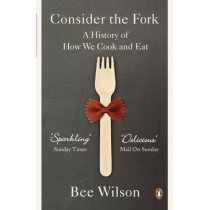 Consider the Fork: A History of How We Cook and Eat by Bee Wilson, 9780141049083
