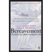 Bereavement (4th Edition): Studies of Grief in Adult Life by Colin Murray Parkes, 9780141049410