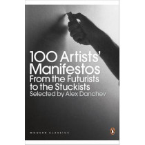 100 Artists' Manifestos: From the Futurists to the Stuckists by Alex Danchev, 9780141191799