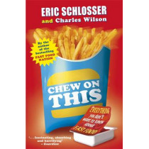 Chew on This: Everything You Don't Want to Know About Fast Food by Eric Schlosser, 9780141318448