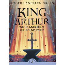 King Arthur and His Knights of the Round Table by Roger Lancelyn Green, 9780141321011