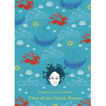 Tales of the Greek Heroes by Roger Lancelyn Green, 9780141341705