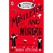Mistletoe and Murder: A Murder Most Unladylike Mystery by Robin Stevens, 9780141369723
