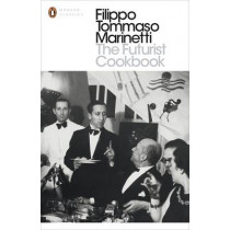 The Futurist Cookbook by Filippo Tommaso Marinetti, 9780141391649