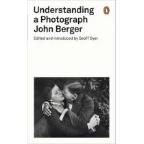 Understanding a Photograph by John Berger, 9780141392028