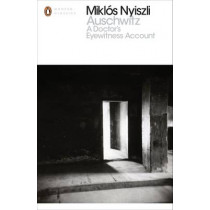 Auschwitz: A Doctor's Eyewitness Account by Miklos Nyiszli, 9780141392219