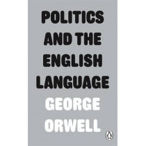 Politics and the English Language by George Orwell, 9780141393063