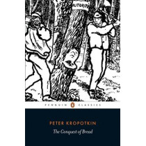 The Conquest of Bread by Peter Kropotkin, 9780141396118