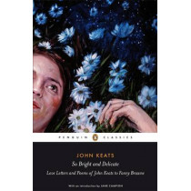 So Bright and Delicate: Love Letters and Poems of John Keats to Fanny Brawne by Jane Campion, 9780141442471