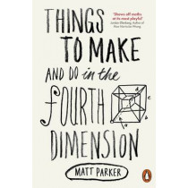Things to Make and Do in the Fourth Dimension by Matt Parker, 9780141975863