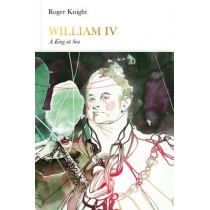 William IV (Penguin Monarchs): A King at Sea by Roger Knight, 9780141977201