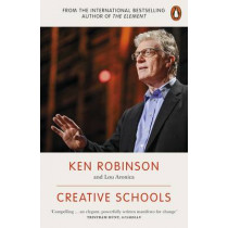 Creative Schools: Revolutionizing Education from the Ground Up by Ken Robinson, 9780141978574