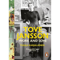 Tove Jansson: Work and Love by Tuula Karjalainen, 9780141978826