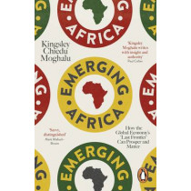 Emerging Africa: How the Global Economy's 'Last Frontier' Can Prosper and Matter by Kingsley Chiedu Moghalu, 9780141979458