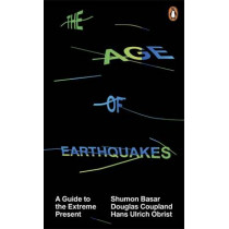 The Age of Earthquakes: A Guide to the Extreme Present by Shumon Basar, 9780141979564