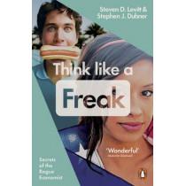 Think Like a Freak: Secrets of the Rogue Economist by Steven D. Levitt, 9780141980119