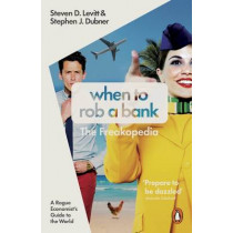 When to Rob a Bank: A Rogue Economist's Guide to the World by Steven D. Levitt, 9780141980980