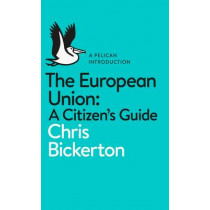 The European Union: A Citizen's Guide by Chris Bickerton, 9780141983097