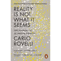Reality Is Not What It Seems: The Journey to Quantum Gravity by Carlo Rovelli, 9780141983219