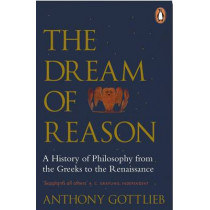The Dream of Reason: A History of Western Philosophy from the Greeks to the Renaissance by Anthony Gottlieb, 9780141983844