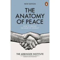 The Anatomy of Peace: How to Resolve the Heart of Conflict by The Arbinger Institute, 9780141983929