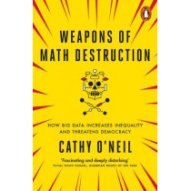 Weapons of Math Destruction: How Big Data Increases Inequality and Threatens Democracy by Cathy O'Neil, 9780141985411