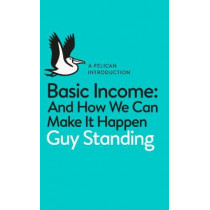 Basic Income: And How We Can Make It Happen by Guy Standing, 9780141985480