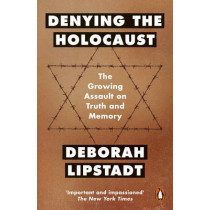 Denying the Holocaust: The Growing Assault On Truth And Memory by Deborah E. Lipstadt, 9780141985510