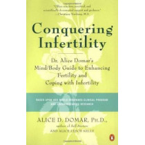 Conquering Infertility: Dr. Alice Domar's Mind/Body Guide to Enhancing Fertility and Coping with Infertility by Alice D Domar, 9780142002018