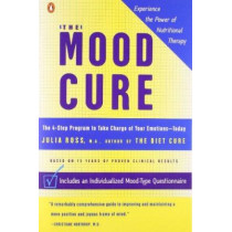 The Mood Cure: The 4-Step Program to Take Charge of Your Emotions--Today by Julia Ross, 9780142003640