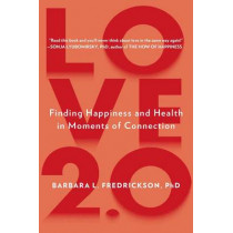 Love 2.0: Finding Happiness and Health in Moments of Connection by Barbara L. Fredrickson, 9780142180471