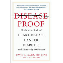 Disease-Proof: Slash Your Risk of Heart Disease, Cancer, Diabetes and More - by 80 Percent by David L. Katz, 9780142181171