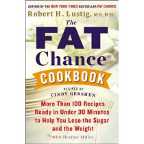 The Fat Chance Cookbook: More Than 100 Recipes Ready in Under 30 Minutes to Help You Lose the Sugar and T He Weight by Robert Lustig, 9780142181645