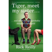 Tiger, Meet My Sister?: And Other Things I Probably Shouldn't Have Said by Rick Reilly, 9780142181904