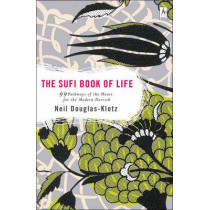 Sufi Book of Life: 99 Pathways of the Heart for the Modern Dervish by Neil Douglas-Klotz, 9780142196359