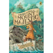 The Rise and Fall of Mount Majestic by Jennifer Trafton, 9780142419342