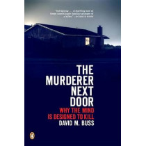 The Murderer Next Door: Why the Mind Is Designed to Kill by David Buss, 9780143037057