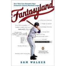 Fantasyland: A Sportswriter's Obsessive Bid to Win the World's Most Ruthless Fantasy Baseball League by Sam Walker, 9780143038436