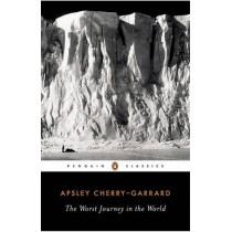 The Worst Journey in the World by Apsley Cherry-Garrard, 9780143039389