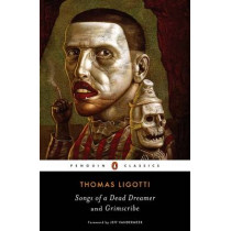 Songs of a Dead Dreamer and Grimscribe by Thomas Ligotti, 9780143107767