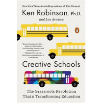 Creative Schools: The Grassroots Revolution That's Transforming Education by Sir Ken Robinson, 9780143108061