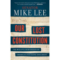 Our Lost Constitution by Mike Lee, 9780143108405