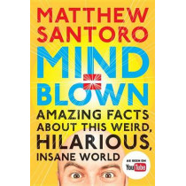 Mind = Blown: Amazing Facts about This Weird, Hilarious, Insane World by Matthew Santoro, 9780143109211