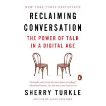 Reclaiming Conversation: The Power of Talk in a Digital Age by Sherry Turkle, 9780143109792