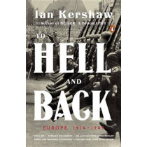 To Hell and Back: Europe 1914-1949 by Professor of Modern History Ian Kershaw, 9780143109921