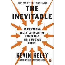 The Inevitable: Understanding the 12 Technological Forces That Will Shape Our Future by Kevin Kelly, 9780143110378