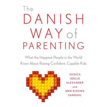 The Danish Way of Parenting: What the Happiest People in the World Know about Raising Confident, Capable Kids by Jessica Joelle Alexander, 9780143111719