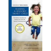 Raising a Sensory Smart Child: The Definitive Handbook for Helping Your Child with Sensory Processing Issues, Revised and Updated Edition by Lindsey Biel, 9780143115342